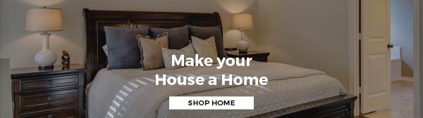 Make Your House a Home. Shop Home