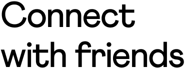Connect with friends
